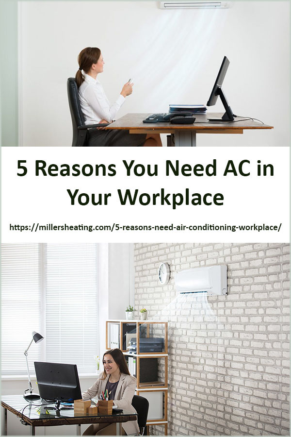 Here are five reasons that explain why you have a need of air conditioning at your workplace. #AC #ductless #office @millersheatingair