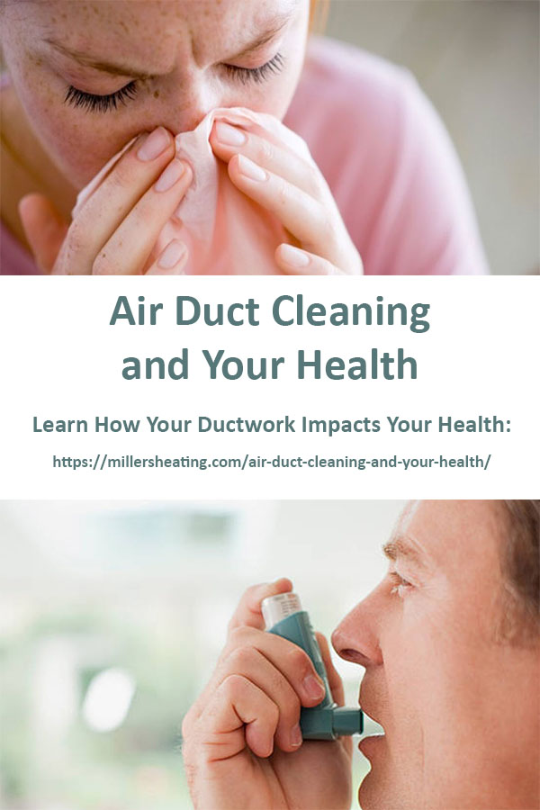 Dirt, mold and other contaminants in your HVAC system can exasperate existing health conditions of your family living in the house.  #ductwork #ductcleaning #health #HVAC @millersheatingair