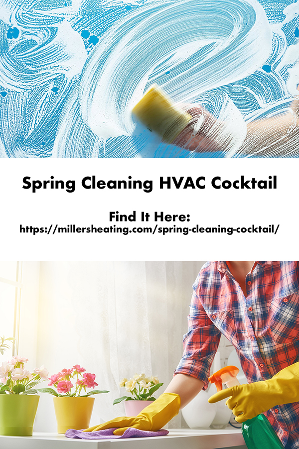 Learn what should be involved in your annual Spring Cleaning HVAC cocktail. #HVAC #springcleaning #PNW @millersheatingair